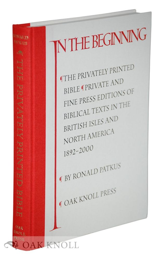 THE PRIVATELY PRINTED BIBLE: PRIVATE AND FINE PRESS PRINTINGS OF BIBLICAL TEXTS, 1892-2000. Ronald Patkus.