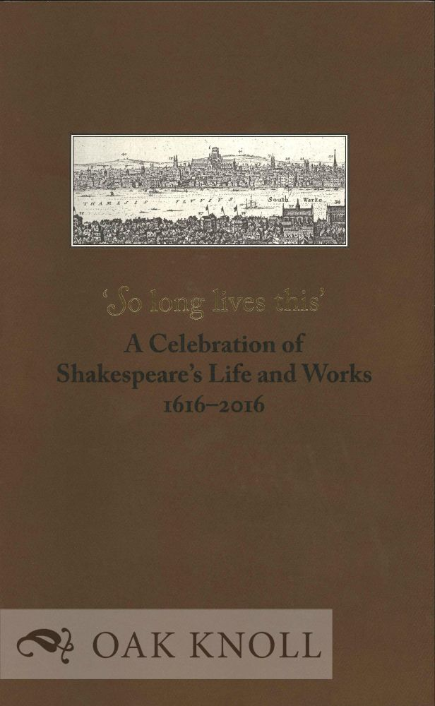 'SO LONG LIVES THIS' A CELEBRATION OF SHAKESPEARE'S LIFE AND WORKS 1616-2016. Scott Schofield.