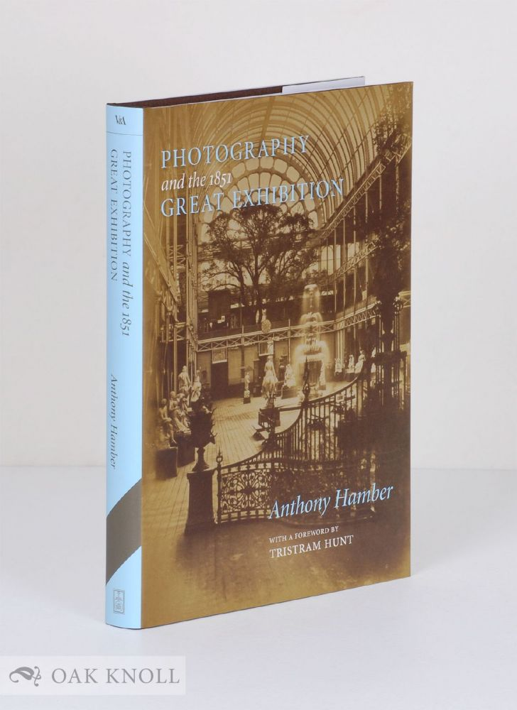 PHOTOGRAPHY AND THE 1851 GREAT EXHIBITION. Anthony Hamber.