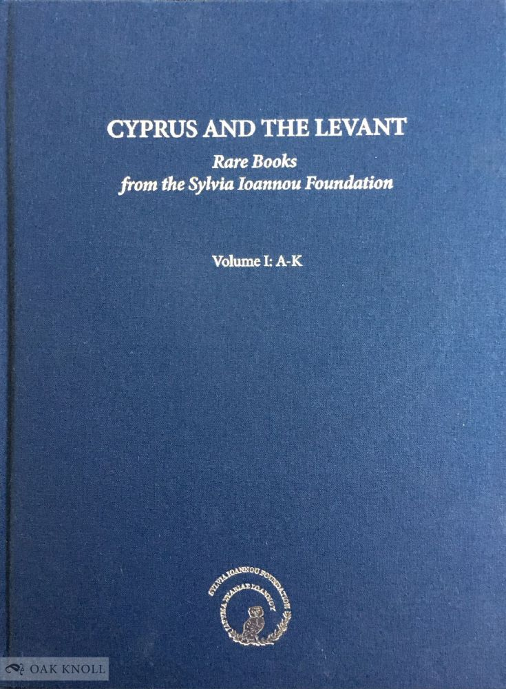 CYPRUS AND THE LEVANT: RARE BOOKS FROM THE SYLVIA IOANNOU FOUNDATION. Leonora Navari.
