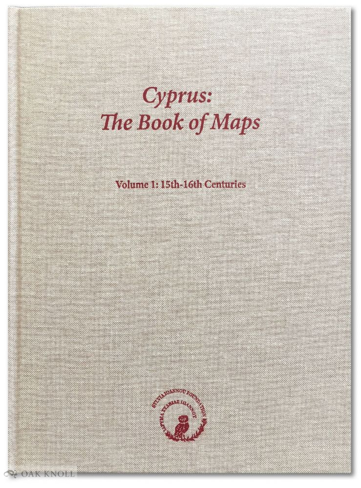CYPRUS: THE BOOK OF MAPS, VOLUME 1: 15th-16th CENTURIES. Ashley Baynton-Williams.
