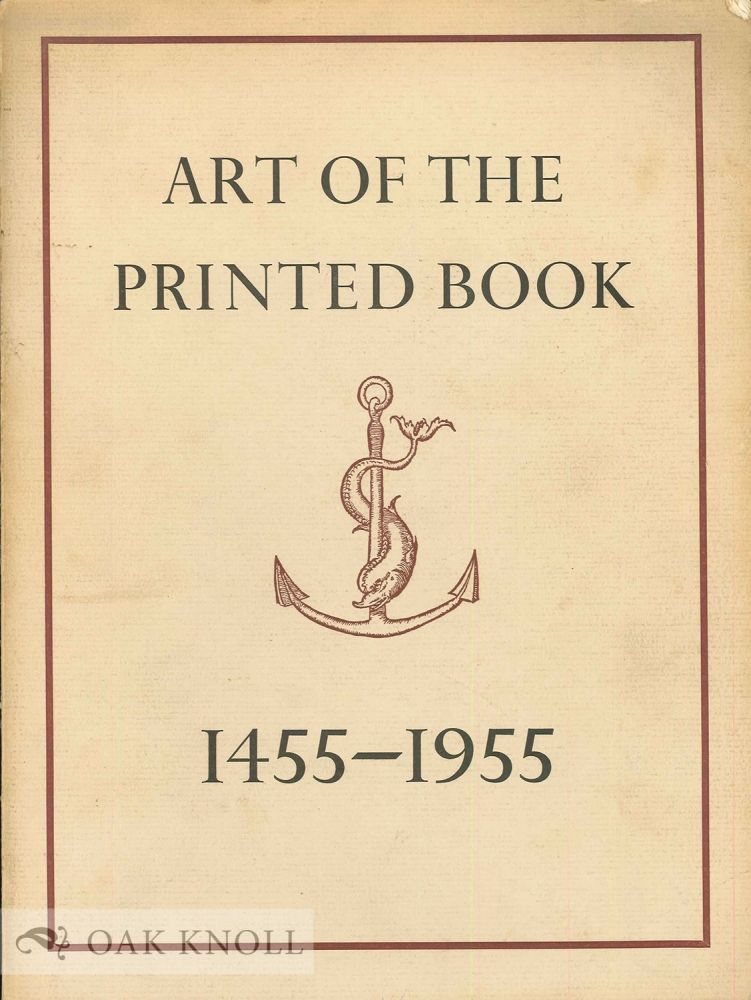 ART OF THE PRINTED BOOK 1455-1955; MASTERPIECES OF TYPOGRAPHY THROUGH FIVE CENTURIES FROM THE COLLECTIONS OF THE PIERPONT MORGAN LIBRARY.