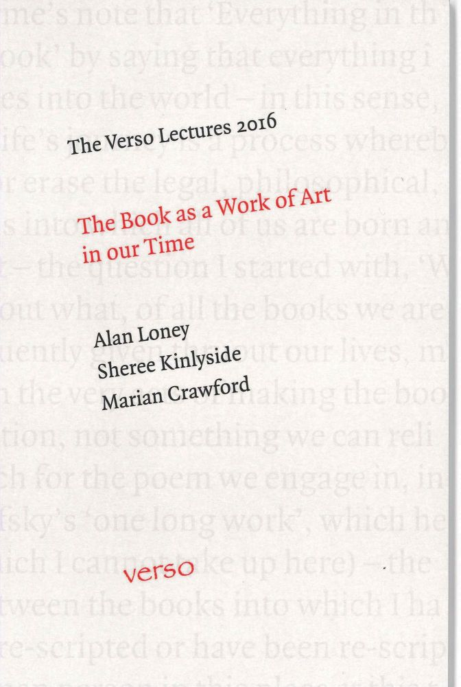 VERSO LECTURES 2016: THE BOOK AS A WORK OF ART IN OUR TIME. Alan Loney, Marian Crawford, Sheree Kinlyside.