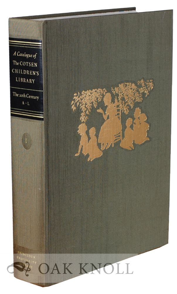 CATALOGUE OF THE COTSEN CHILDREN'S LIBRARY: THE TWENTIETH CENTURY, A-L (VOL. I)