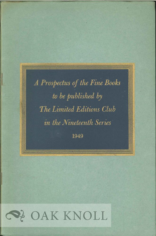 A PROSPECTUS OF THE FINE BOOKS TO BE PUBLISHED BY THE LIMITED EDITIONS CLUB IN THE NINETEENTH SERIES 1949.