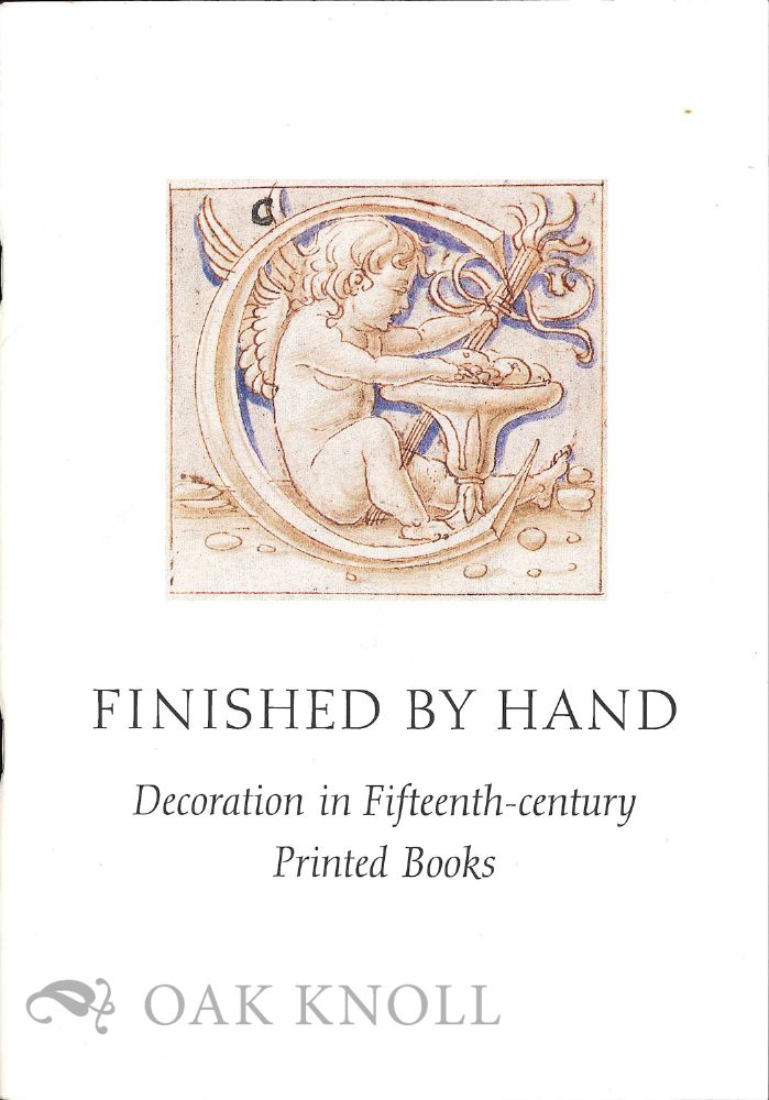 FINISHED BY HAND, DECORATION IN FIFTEENTH-CENTURY PRINTED BOOKS. Marguerite A. Keane.