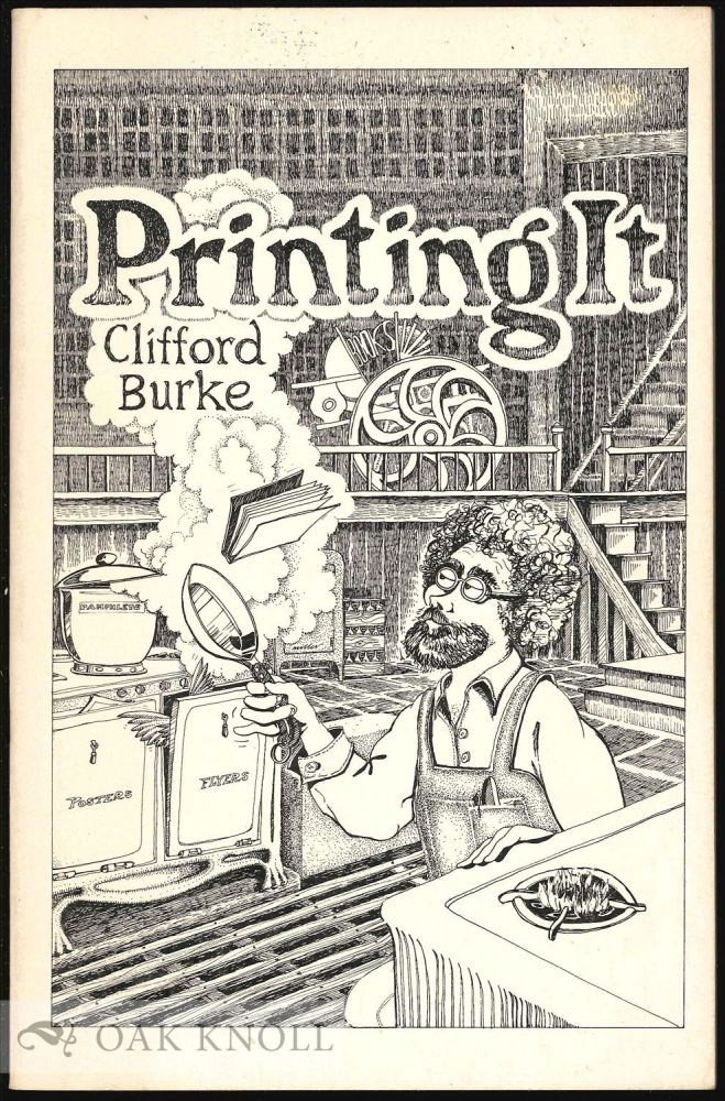 PRINTING IT A GUIDE TO GRAPHIC TECHNIQUES FOR THE IMPECUNIOUS. Clifford Burke.