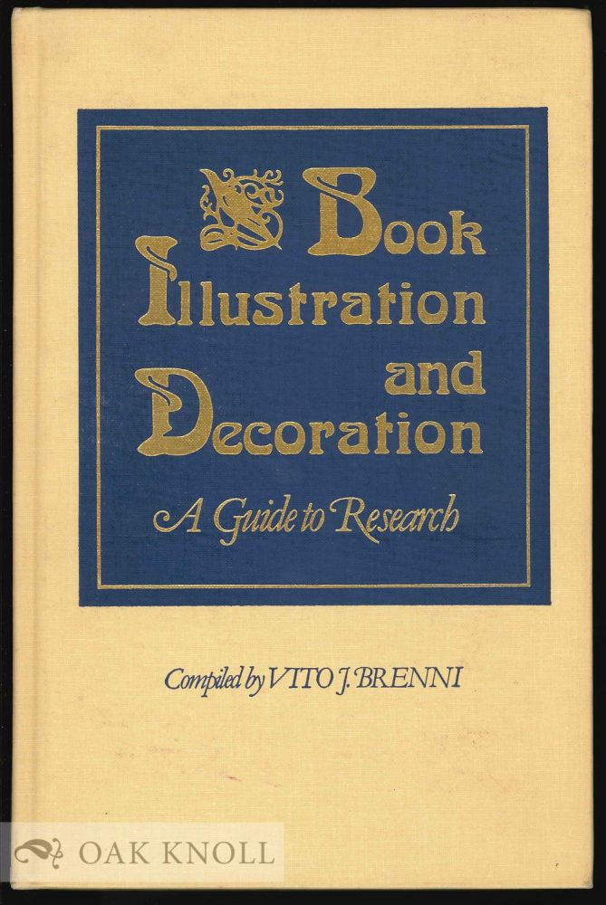 BOOK ILLUSTRATION AND DECORATION: A GUIDE TO RESEARCH. Vito J. Brenni, compiler.