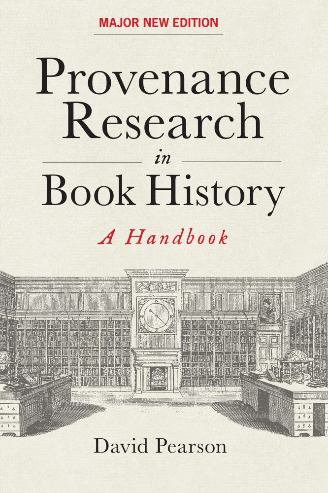 PROVENANCE RESEARCH IN BOOK HISTORY: A HANDBOOK. David Pearson.