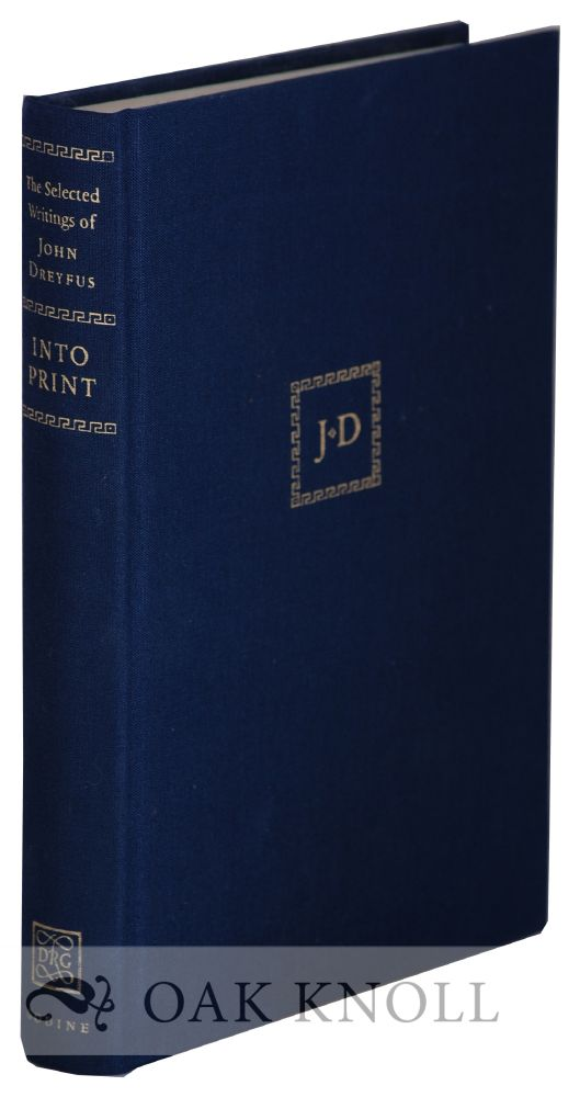 INTO PRINT: SELECTED WRITINGS ON PRINTING HISTORY, TYPOGRAPHY AND BOOK PRODUCTION. John Dreyfus.