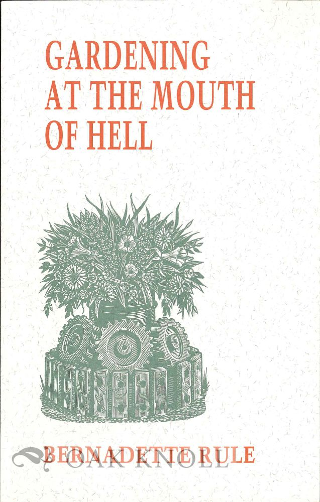 GARDENING AT THE MOUTH OF HELL. Bernadette Rule.