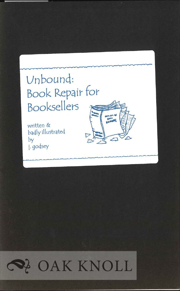 UNBOUND: BOOK REPAIR FOR BOOKSELLERS. J. Godsey.