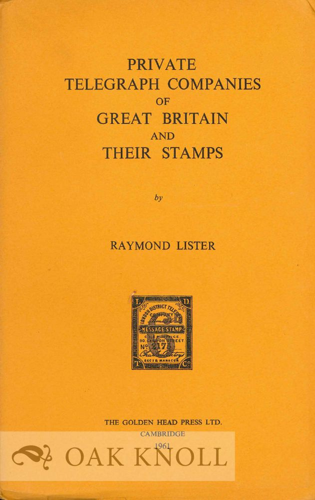 PRIVATE TELEGRAPH COMPANIES OF GREAT BRITAIN AND THEIR STAMPS. Raymond Lister.