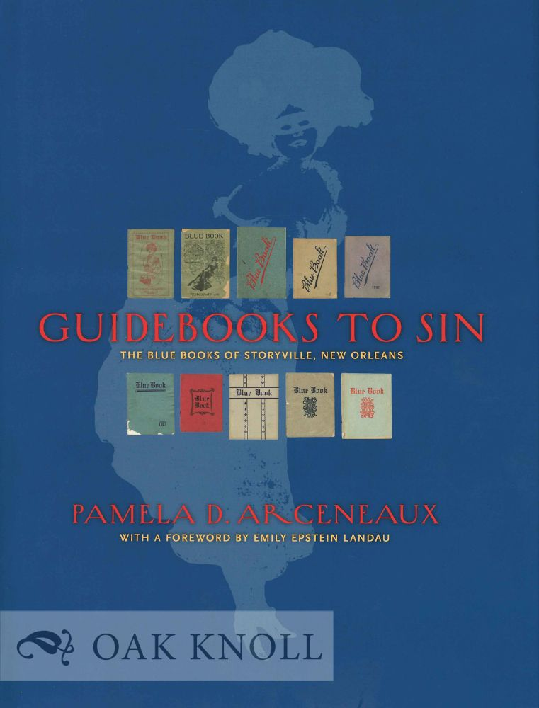 GUIDEBOOKS TO SIN: THE BLUE BOOKS OF STORYVILLE, NEW ORLEANS. Pamela D. Arceneaux.