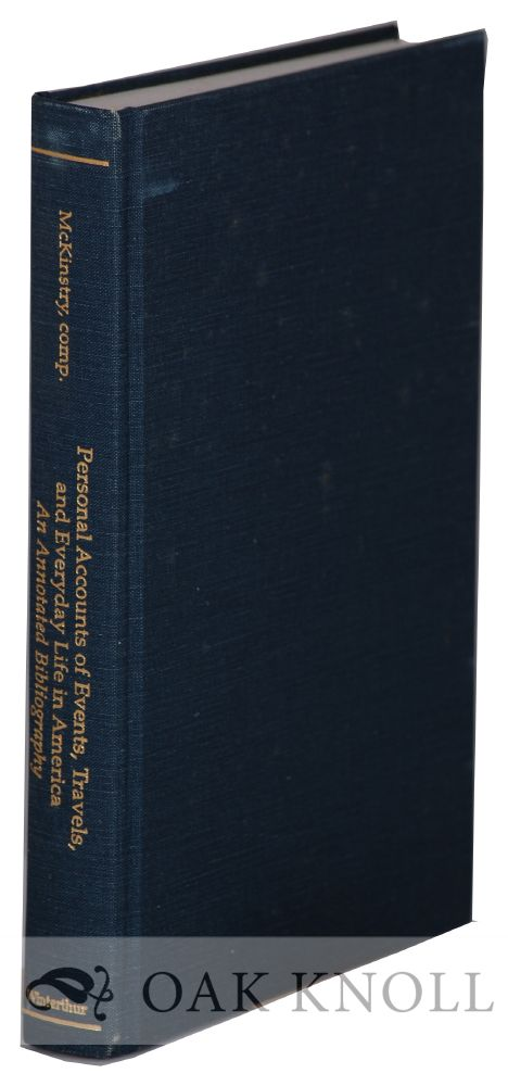 PERSONAL ACCOUNTS OF EVENTS, TRAVELS, AND EVERYDAY LIFE IN AMERICA: AN ANNOTATED BIBLIOGRAPHY. E. Richard McKinstry.