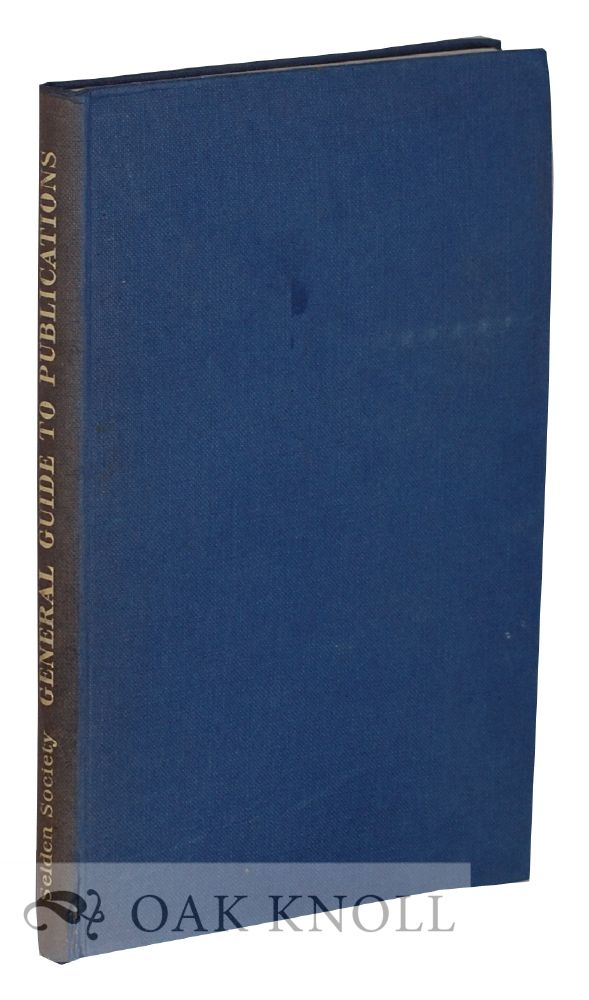 SELDEN SOCIETY: GENERAL GUIDE TO THE SOCIETY'S PUBLICATIONS. A. K. R. Kiralfy, Gareth H. Jones, compilers.