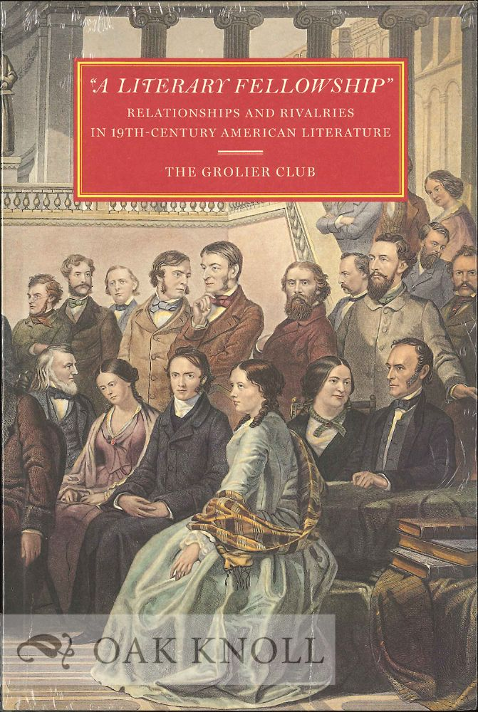 """A LITERARY FELLOWSHIP"": RELATIONSHIPS AND RIVALRIES IN 19TH-CENTURY AMERICAN LITERATURE. Susan Jaffe Tane, Gabriel Mckee."