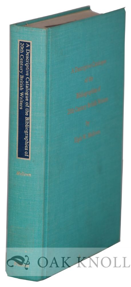 A DESCRIPTIVE CATALOGUE OF THE BIBLIOGRAPHIES OF 20TH CENTURY BRITISH WRITERS. Elgin W. Mellown.