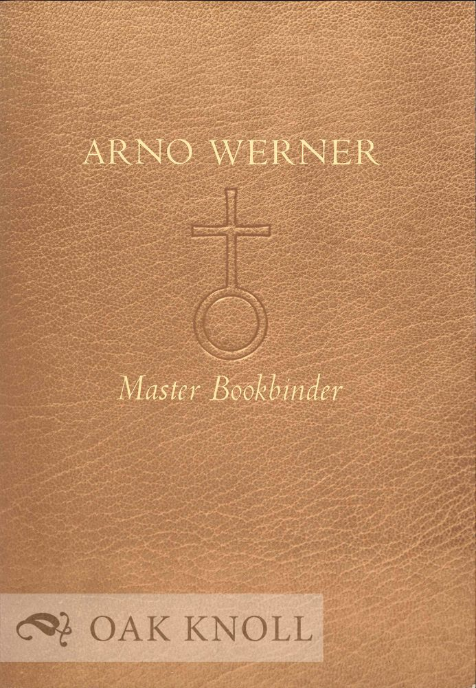 ARNO WERNER, MASTER BOOKBINDER AN EXHIBITION AT THE HOUGHTON LIBRARY.