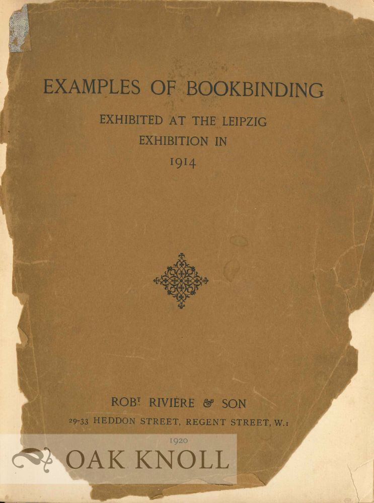 EXAMPLES OF BOOKBINDING EXECUTED BY ROBT. RIVIÈRE & SON, EXHIBITED AT THE LEIPZIG EXHIBITION IN 1914 FOR A FEW WEEKS PRIOR TO THE GREAT WAR.