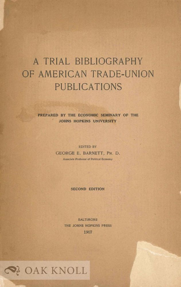 A TRIAL BIBLIOGRAPHY OF AMERICAN TRADE-UNION PUBLICATIONS. George E. Barnett.