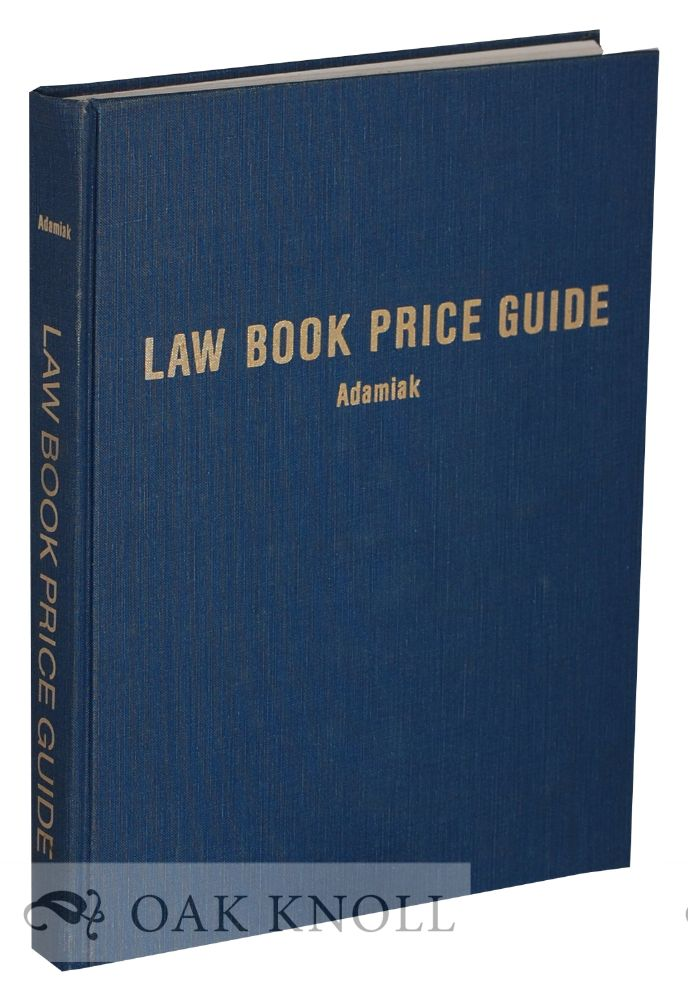 THE LAW BOOK PRICE GUIDE: A MARKET VALUE REFERENCE FOR ANTIQUARIAN, OUT-OF-PRINT AND RARE LAW BOOKS AND DOCUMENTS AND OTHER LAW-RELATED MATERIALS. Richard Adamiak.