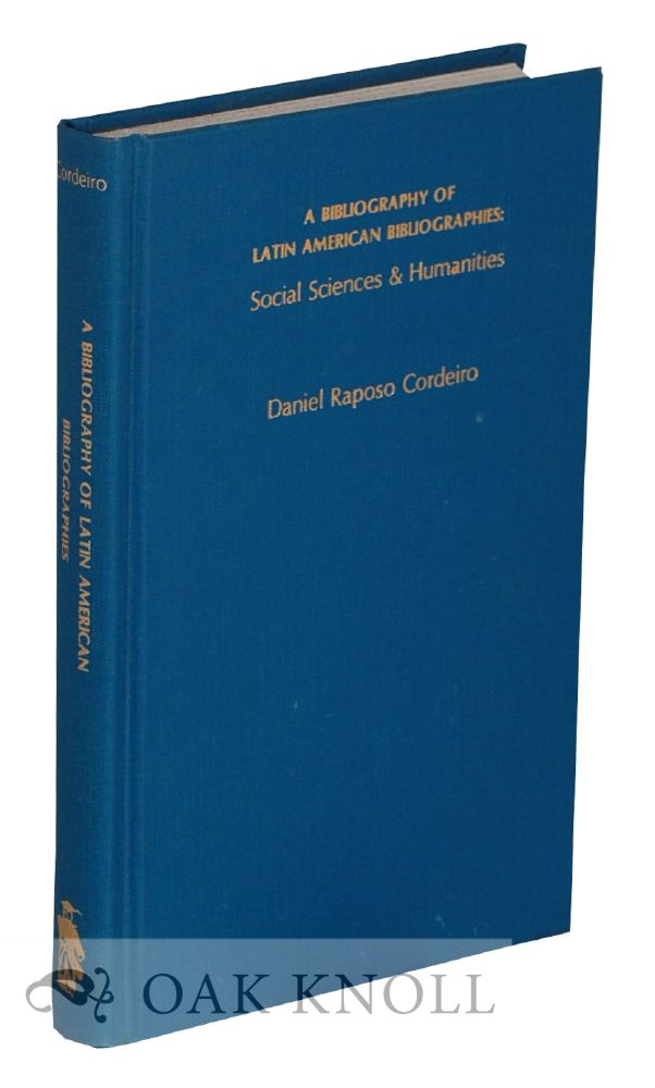 A BIBLIOGRAPHY OF LATIN AMERICAN BIBLIOGRAPHIES SOCIAL SCIENCE AND HUMANITIES. Daniel Raposo Cordeiro.