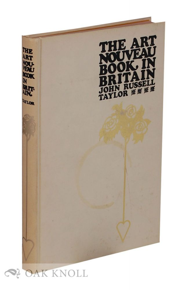 THE ART NOUVEAU BOOK IN BRITAIN. John Russell Taylor.
