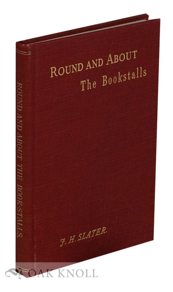 ROUND AND ABOUT THE BOOK-STALLS A GUIDE FOR THE BOOK-HUNTER. J. Herbert Slater.