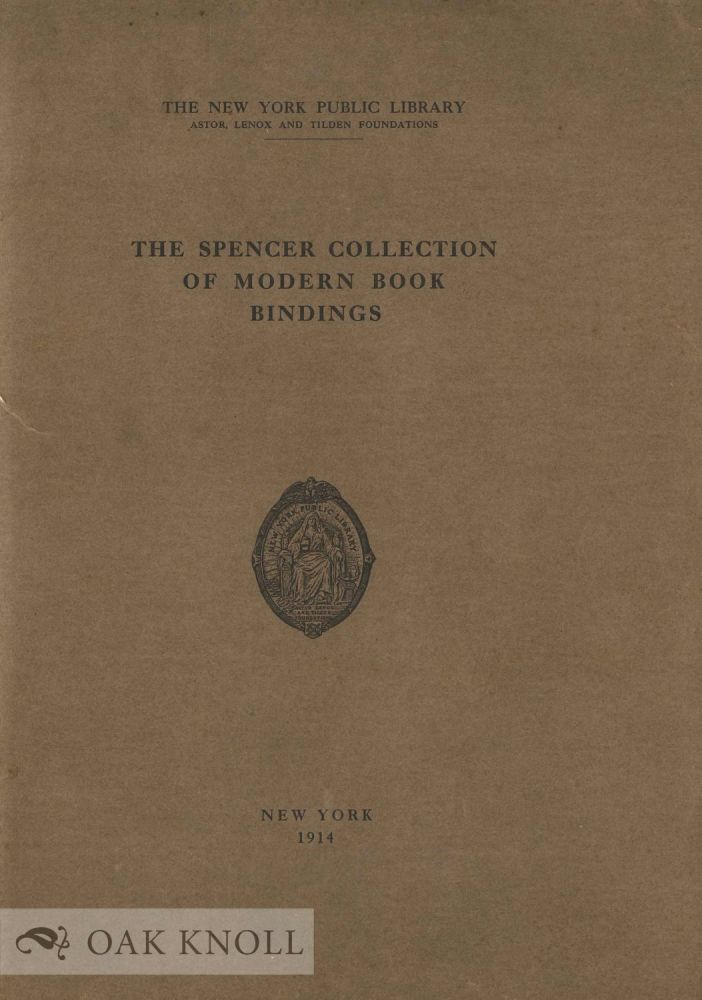 THE SPENCER COLLECTION OF MODERN BOOK BINDINGS. Harry W. Kent.