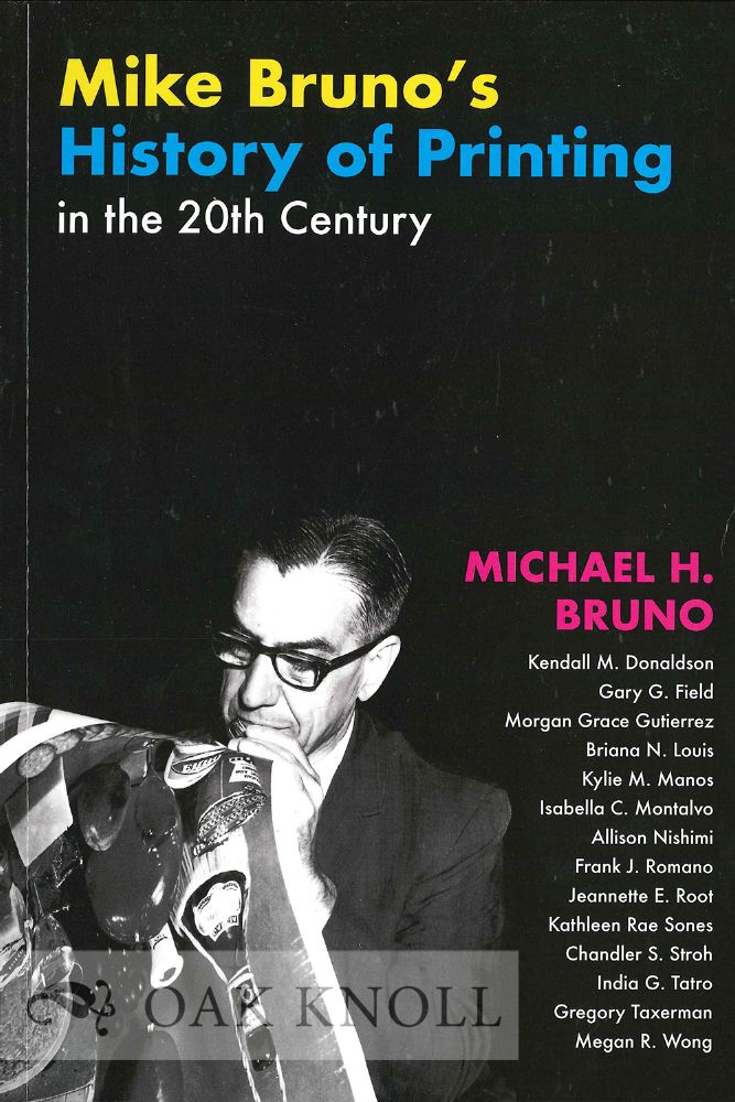 MIKE BRUNO'S HISTORY OF PRINTING IN THE 20TH CENTURY. Michael H. Bruno.