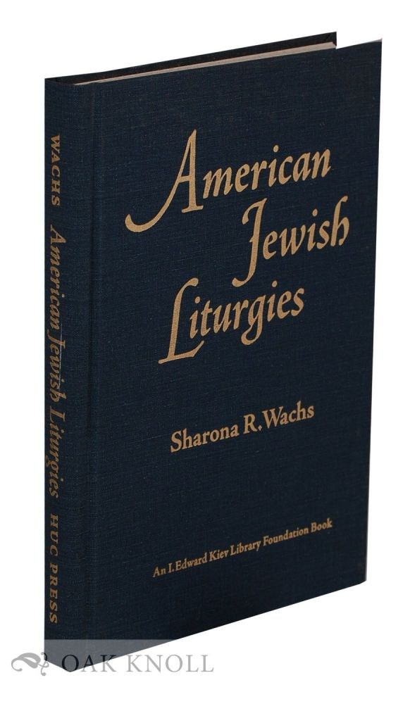 AMERICAN JEWISH LITURGIES: A BIBLIOGRAPHY OF AMERICAN JEWISH LITURGY FROM THE ESTABLISHMENT OF THE PRESS IN THE COLONIES THROUGH 1925. Sharona R. Wachs.