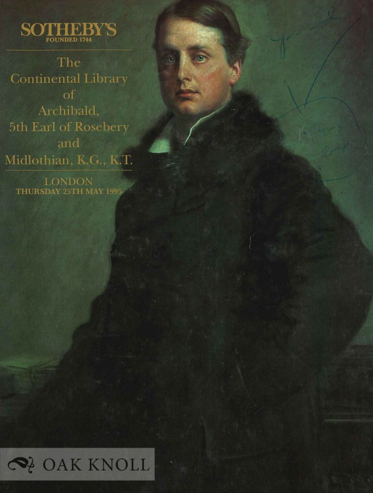 THE CONTINENTAL LIBRARY OF ARCHIBALD, 5TH EARL OF ROSEBERY AND MIDLOTHIAN, K.G., K.T. Sotheby's.