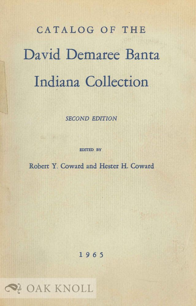 CATALOG OF THE DAVID DEMAREE BANTA INDIANA COLLECTION. Robert Y. Coward, Hester H. Coward.