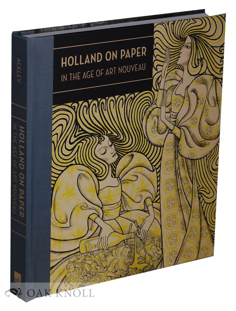 HOLLAND ON PAPER IN THE AGE OF ART NOUVEAU. Clifford S. Ackley.