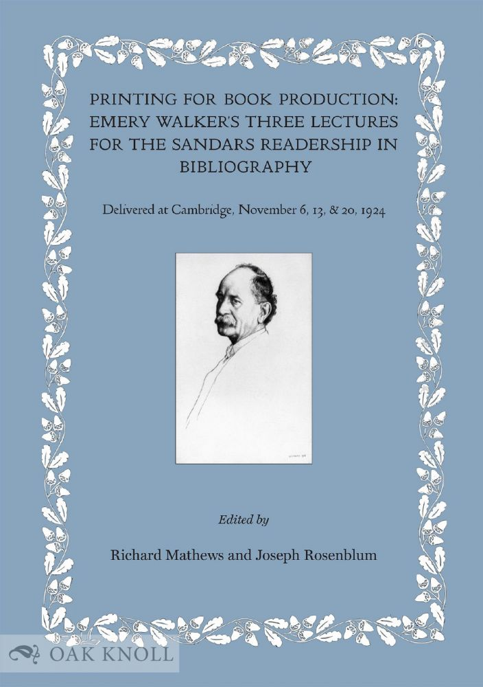 PRINTING FOR BOOK PRODUCTION: EMERY WALKER'S THREE LECTURES FOR THE SANDARS READERSHIP IN BIBLIOGRAPHY, DELIVERED AT CAMBRIDGE, NOVEMBER 6, 13 & 20, 1924. Richard Mathews, Joseph Rosenblum.