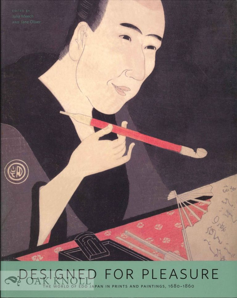 DESIGNED FOR PLEASURE: THE WORLD OF EDO JAPAN IN PRINTS AND PAINTINGS 1680-1860. Julia Meech, Jane Oliver.
