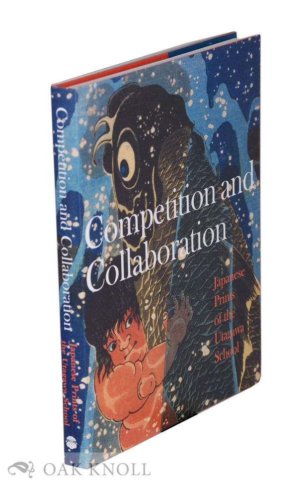 COMPETITION AND COLLABORATION: JAPANESE PRINTS OF THE UTAGAWA SCHOOL. Laura J. Mueller.