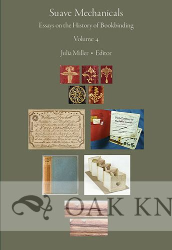 SUAVE MECHANICALS: ESSAYS ON THE HISTORY OF BOOKBINDING, VOLUME 4. Julia Miller.