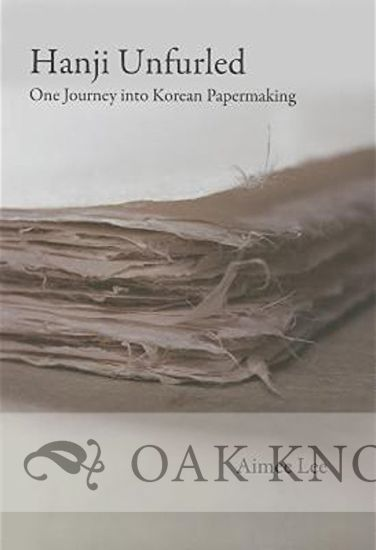 HANJI UNFURLED: ONE JOURNEY INTO KOREAN PAPERMAKING. Aimee133686 Lee.