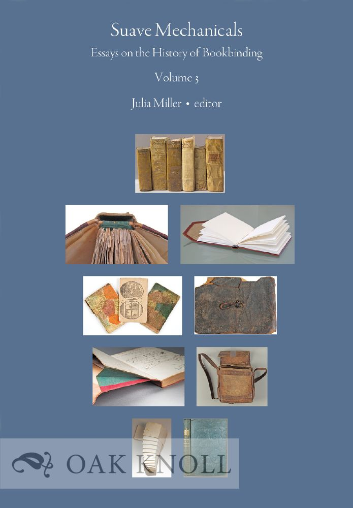 SUAVE MECHANICALS: ESSAYS ON THE HISTORY OF BOOKBINDING, VOLUME 3. Julia Miller.