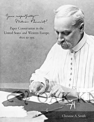 YOURS RESPECTFULLY, WILLIAM BERWICK: PAPER CONSERVATION IN THE UNITED STATES AND WESTERN EUROPE, 1800 TO 1935. Christine A. Smith.