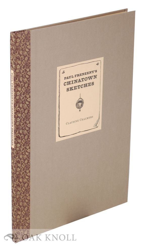 PAUL FRENZENY'S CHINATOWN SKETCHES: AN ARTIST'S FASCINATION WITH SAN FRANCISCO'S CHINESE QUARTER, 1874-1882. Claudine Chalmers.