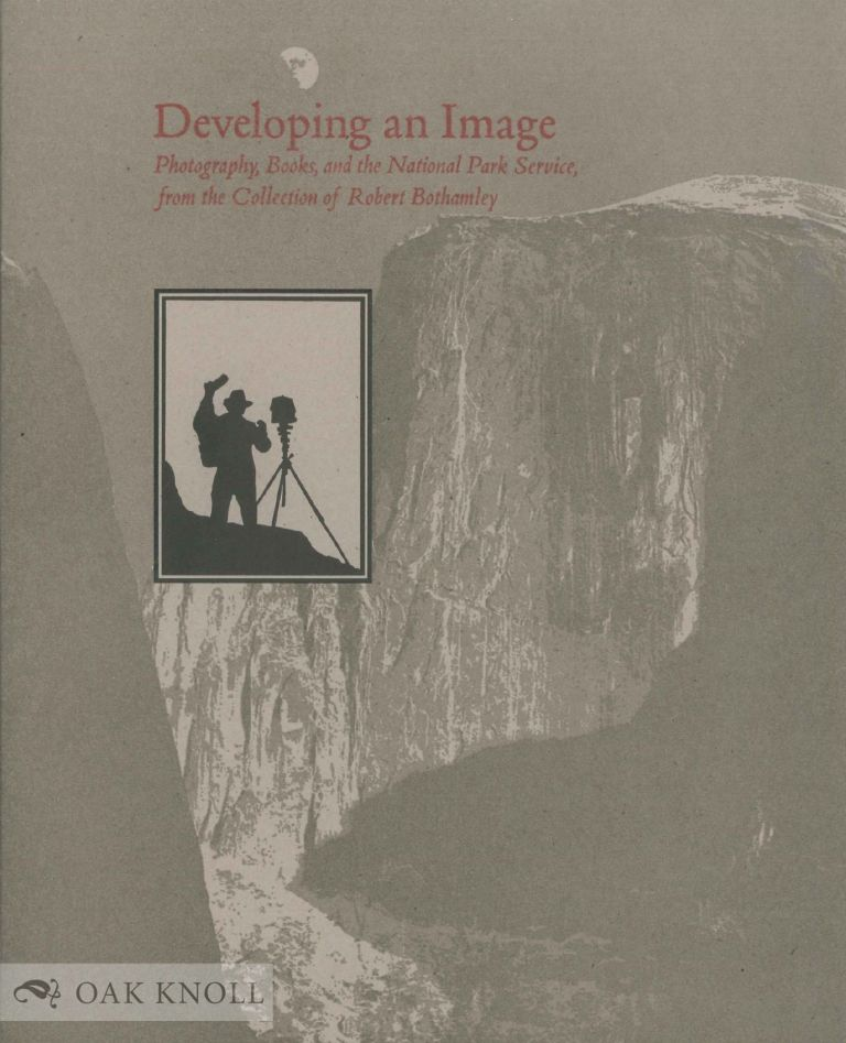 DEVELOPING AN IMAGE: PHOTOGRAPHY, BOOKS, AND THE NATIONAL PARK SERVICE FROM THE COLLECTION OF ROBERT BOTHAMLEY.