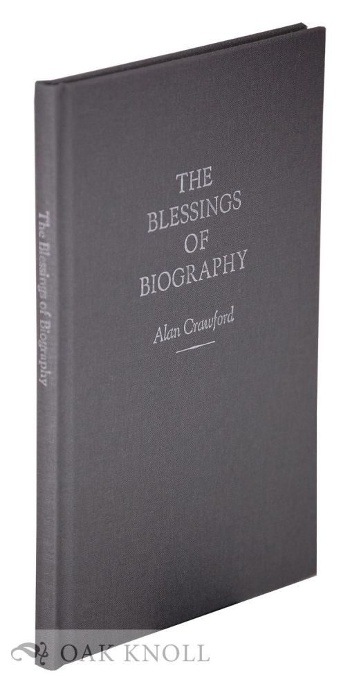 THE BLESSINGS OF BIOGRAPHY: MY LIFE WITH C.R. ASHBEE. Alan Crawford.