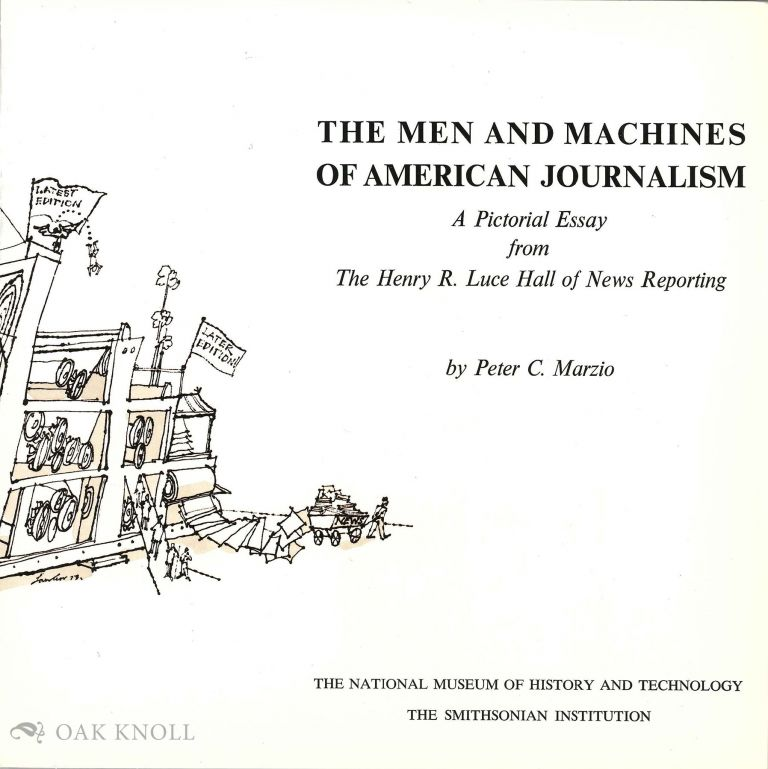 MEN AND MACHINES OF AMERICAN JOURNALISM, A PICTORIAL ESSAY FROM THE HENRY R. LUCE HALL OF NEWS REPORTING. Peter C. Marzio.