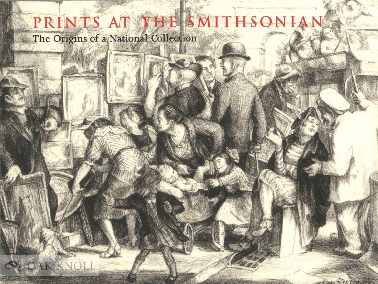 PRINTS AT THE SMITHSONIAN: THE ORIGINS OF A NATIONAL COLLECTION. Helena E. Wright.