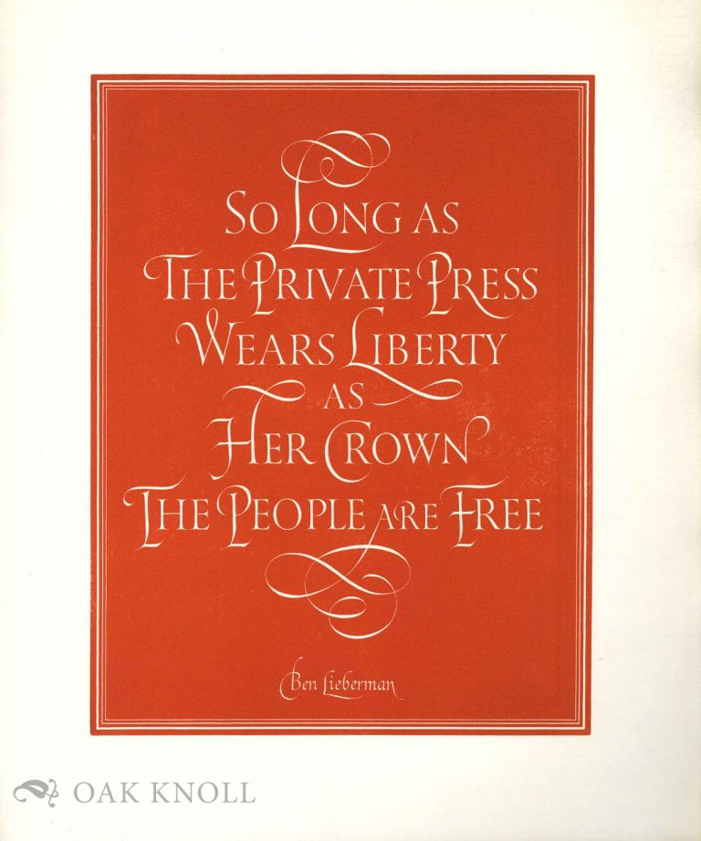 SO LONG AS THE PRIVATE PRESS WEARS LIBERTY AS HER CROWN THE PEOPLE ARE FREE. Ben Lieberman.