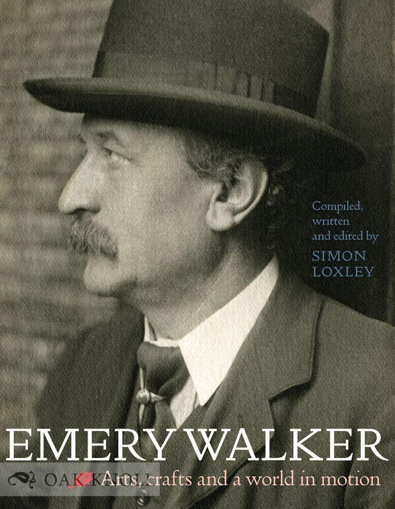 EMERY WALKER: ARTS, CRAFTS, AND A WORLD IN MOTION. Simon Loxley.