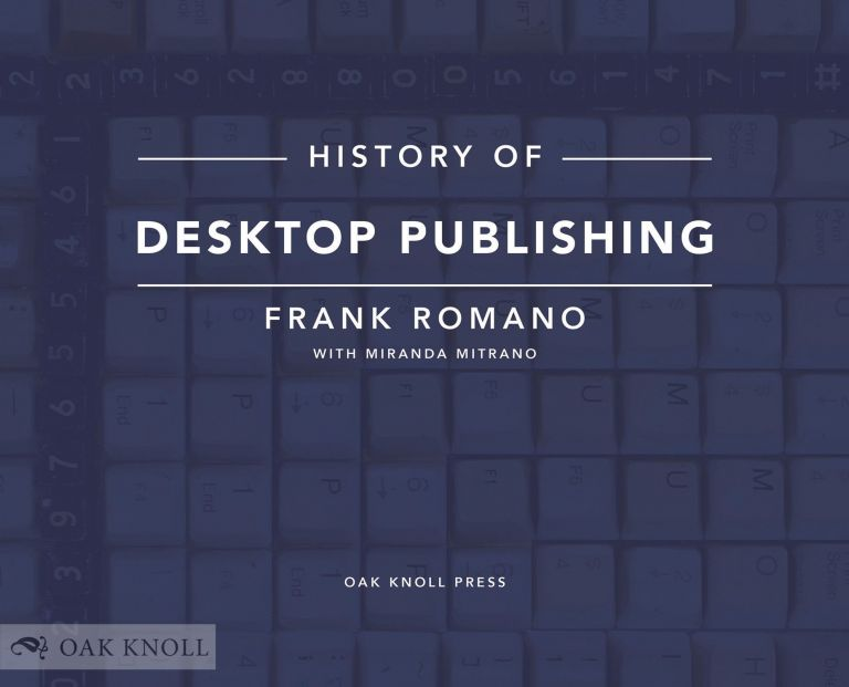 HISTORY OF DESKTOP PUBLISHING. Frank Romano, with Miranda Mitrano.